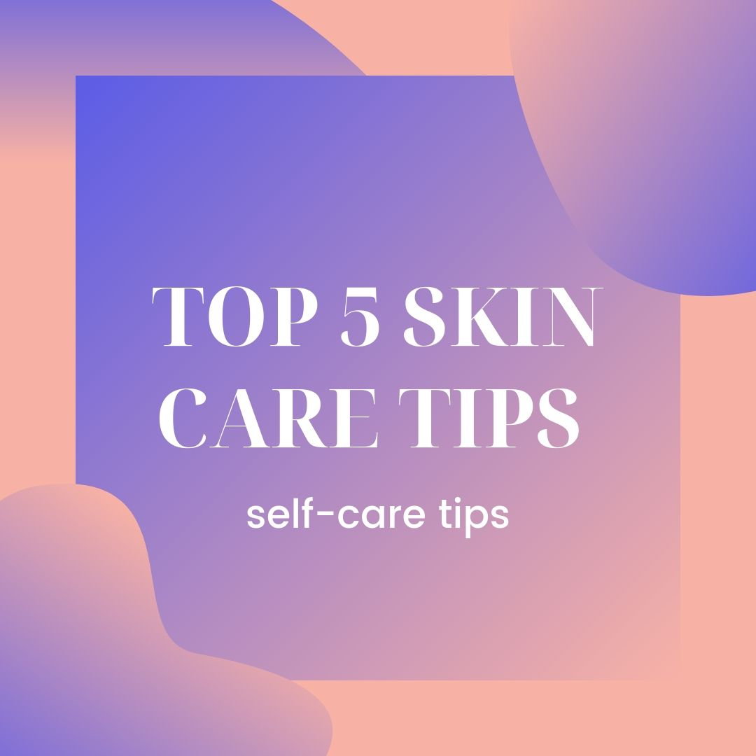 top 5 skin care tips